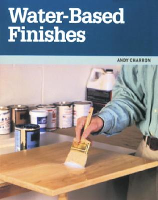 Image for Water-Based Finishes (Taunton Woodworking Resource Library)