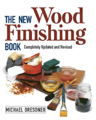 The New Wood Finishing Book, Revised Edition, Dresdner, Michael