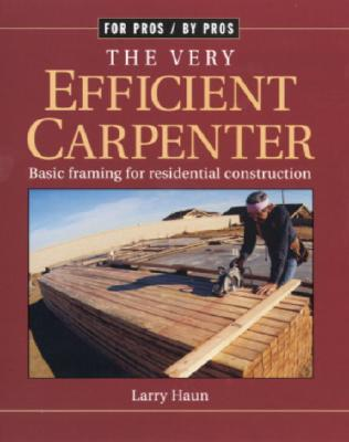 Image for The Very Efficient Carpenter: Basic Framing for Residential Construction (For Pros / By Pros)