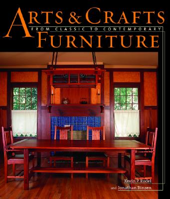 Arts & Crafts Furniture: From Classic to Contemporary, Rodel, Kevin And Jonathan Binzen