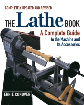The Lathe Book: A Complete Guide to the Machine and Its Accessories, Conover, Ernie