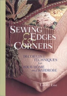 Image for Sewing Edges and Corners: Decorative Techniques for Your Home and Wardrobe (An Embellishment Idea Book Series)