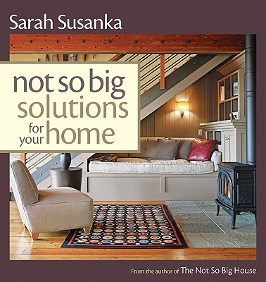 Not So Big Solutions for Your Home, Susanka, Sarah