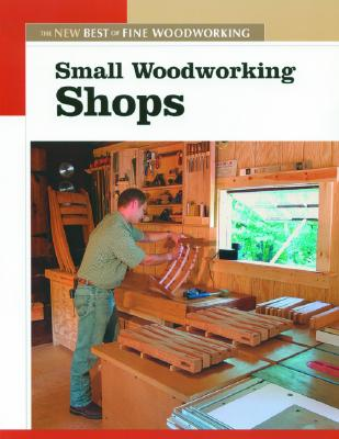 Image for Small Woodworking Shops (New Best of Fine Woodworking)