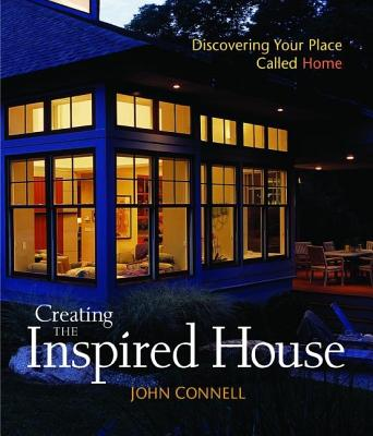Image for Creating the Inspired House: Discovering Your Place Called Home