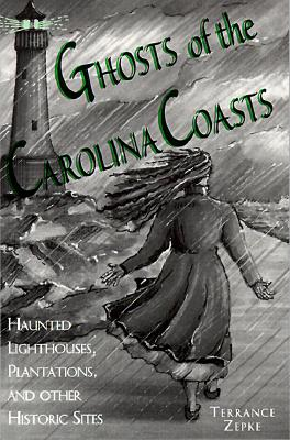 Image for Ghosts of the Carolina Coasts   Haunted Lighthouses, Plantations, and other Other Sites