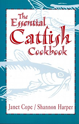 Essential Catfish Cookbook, Cope, Janet; Harper, Shannon