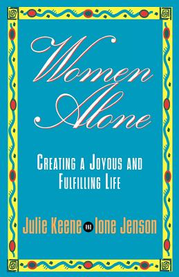 Women Alone: Creating a Joyous and Fulfilling Life, Keene, Julie;Jenson, Ione