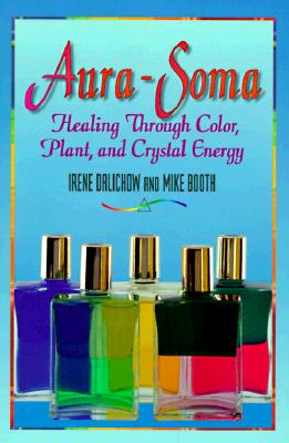 Image for Aura-Soma: Healing Through Color, Plants, and Crystal Energy
