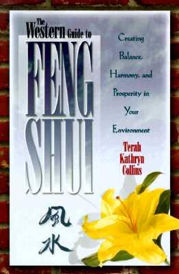 The Western Guide to Feng Shui: Creating Balance, Harmony, and Prosperity in Your Environment, Collins, Terah Kathryn