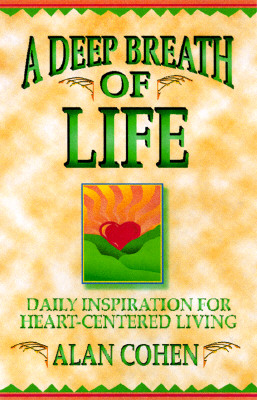 A Deep Breath of Life: Daily Inspiration for Heart-Centered Living, Alan Cohen