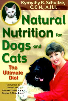 Natural Nutrition for Dogs and Cats: The Ultimate Diet, Schultze, Kymythy