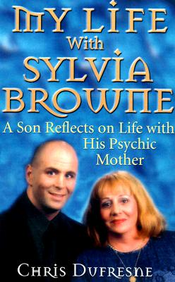 Image for MY LIFE WITH SYLVIA BROWNE A SON REFLECTS IN FIFE WITH HIS PRYCHIC MOTHER