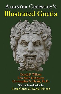 Aleister Crowley's Illustrated Goetia, Aleister Crowley; Christopher S. Hyatt; Lon Milo Duquette; Peter Conte; Daniel Pineda