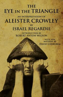 Image for The Eye in the Triangle: An Interpretation of Aleister Crowley