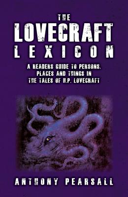 Image for The Lovecraft Lexicon: A Reader's Guide to Persons, Places and Things in the Tales of H.P. Lovecraft