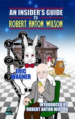 INSIDER'S GUIDE TO ROBERT ANTON WILSON, ERIC WAGNER