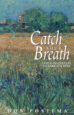 Catch Your Breath: God's Invitation to Sabbath Rest, Don Postema