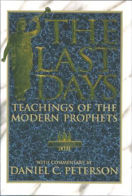 Image for The Last Days: A Comprehensive Survey of Prophetic and Doctrinal Statements by Latter-Day Prophets and Apostles