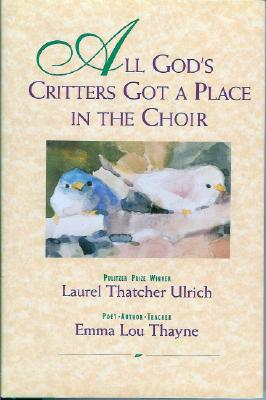 All God's Critters Got a Place in the Choir, LAUREL THATCHER ULRICH, EMMA LOU THAYNE