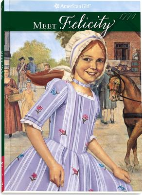 Image for Meet Felicity: An American Girl : 1774 (The American Girls Collection, Book 1)
