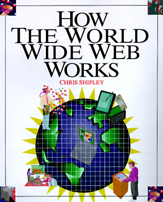 How the World Wide Web Works (How It Works Series), Shipley, Chris; Fish, Matt