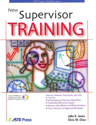 New Supervisor Training (ASTD Trainer's Workshop Series), John Jones (Author), Chris W. Chen  (Author)