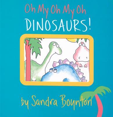 Oh My Oh My Oh Dinosaurs! (Boynton on Board), Boynton, Sandra