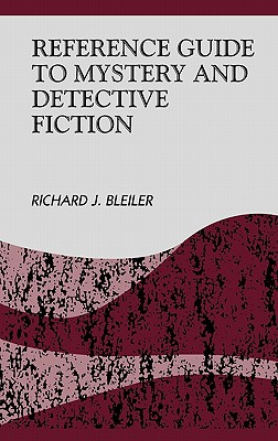 Reference Guide to Mystery and Detective Fiction (Reference Sources in the Humanities), Bleiler, Richard