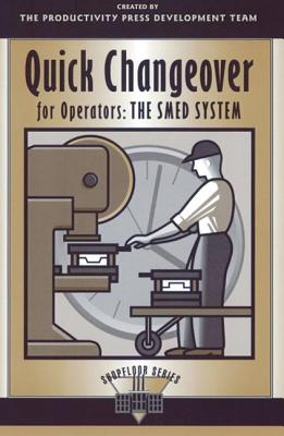 Quick Changeover for Operators: The SMED System (The Shopfloor Series) (Volume 3), Shingo, Shigeo