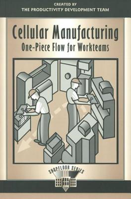 Cellular Manufacturing: One-Piece Flow for Workteams (The Shopfloor Series) (Volume 2), Productivity Development Team
