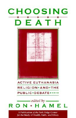 Image for Choosing Death: Active Euthanasia, Religion, and the Public Debate