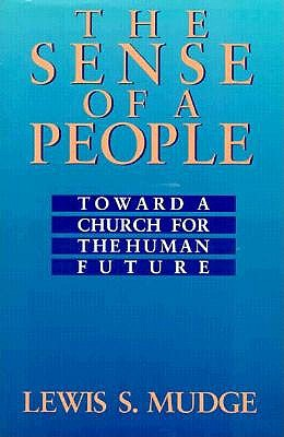 The Sense of a People: Toward a Church for the Human Future, LEWIS S. MUDGE