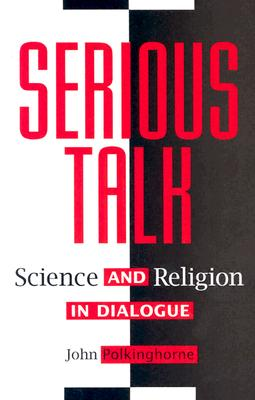 Serious Talk: Science and Religion in Dialogue, J. C. POLKINGHORNE