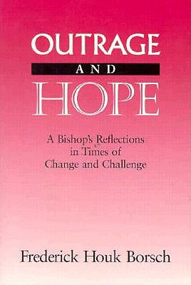 Outrage and Hope: A Bishop's Reflections in Times of Change and Challenge, Borsch, Frederick Houk
