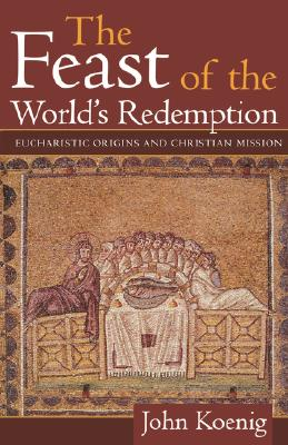 Image for The Feast of the World's Redemption: Eucharistic Origins and Christian Mission