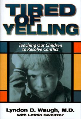 Image for TIRED OF YELLING TEACHING OUR CHILDREN TO RESOLVE CONFLICT