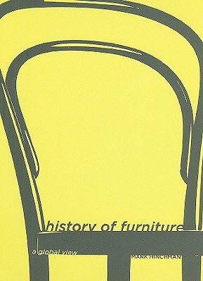 History of Furniture: A Global View, Mark Hinchman