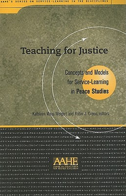 Teaching For Justice: Concepts and Models for Service Learning in Peace Studies (Service Learning in the Disciplines Series)
