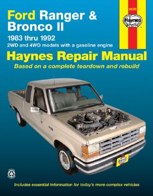 Ford Ranger and Bronco II Automotive Repair Manual : 1983-1993 2Wd and 4Wd Models With a Gasoline Engine Automotive Repair Manual, ALAN AHLSTRAND, JOHN H. HAYNES, HOMER EUBANKS