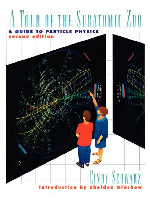 Image for A Tour of the Subatomic Zoo: A Guide to Particle Physics