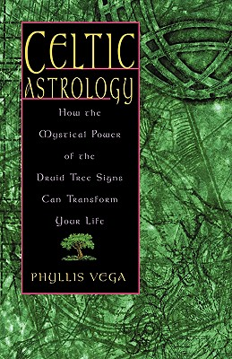 Celtic Astrology: How the Mystical Power of the Druid Tree Signs Can Transform Your Life, VEGA, Phyllis