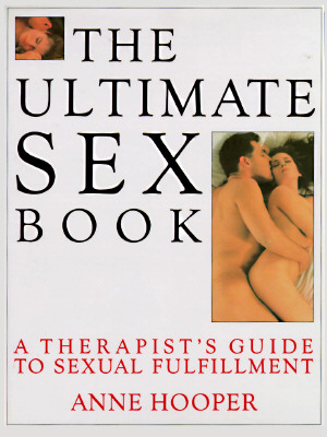 Image for The Ultimate Sex Book: A Therapist's Guide to Sexual Fulfillment