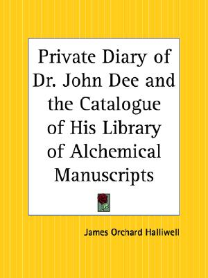 Image for Private Diary of Dr. John Dee and the Catalogue of His Library of Alchemical Manuscripts