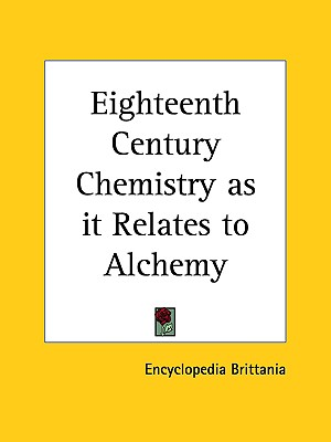 Eighteenth Century Chemistry as it Relates to Alchemy, Encyclopedia Brittania; Encyclopedia Brittania (1771)