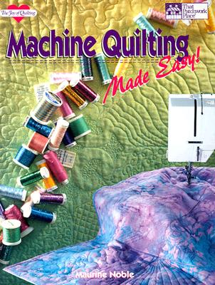 Machine Quilting Made Easy, MAURINE NOBLE