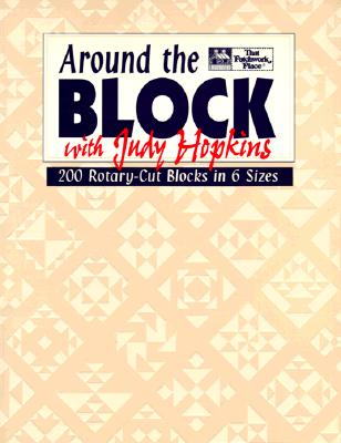 Around the Block with Judy Hopkins: 200 Rotary-Cut Blocks in 6 Sizes, Hopkins, Judy