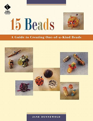 Image for 15 Beads: A Guide to Creating One-of-a-kind Beads