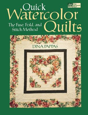 Quick Watercolor Quilts: The Fuse, Fold, and Stitch Method, Dina Pappas
