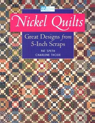 Nickel Quilts: Great Designs from 5-inch Scraps, Speth, Pat; Thode, Charlene